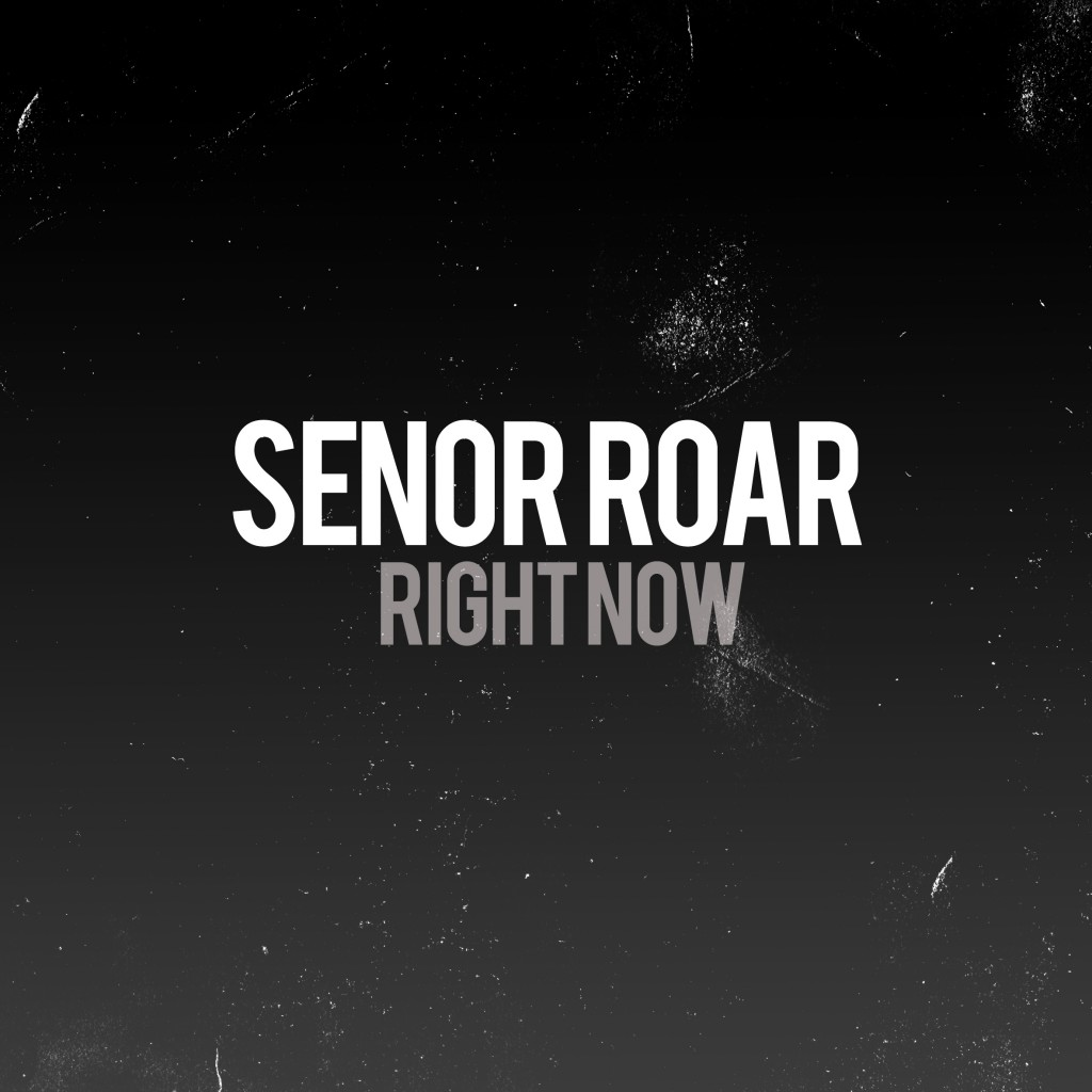 Senor Roar - RIGHTNOW